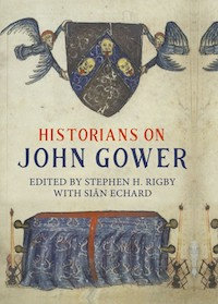 Historians on John Gower, edited by Stephen Rigby with Sian Echard